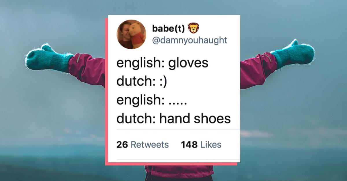 Deze Nederlandse Woorden Slaan In Het Engels Precies Nergens Op